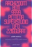 Utopie radicali. Archizoom, Remo Buti, 9999, Gianni Pettena, Superstudio, UFO, Zziggurat. Ediz. illustrata