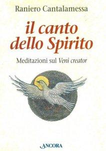Copertina di 'Il canto dello Spirito. Meditazioni sul Veni creator'