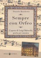 Sempre con Orfeo. L'opera di Luigi Balocchi, poeta per muscia - Boschetto Daniele
