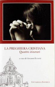 Copertina di 'La preghiera cristiana'
