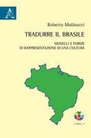 Tradurre il Brasile. Modelli e forme di rappresentazione di una cultura. Testo portoghese a fronte - Mulinacci Roberto