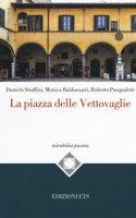 La piazza delle Vettovaglie - Stiaffini Daniela, Baldassarri Monica, Pasqualetti Roberto