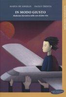In modo giusto. Medicina narrativa nelle cure di fine vita - De Angelis M., Trenta P.