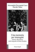 Una memoria per immagini. Guerra e Resistenza nelle fotografie di Ettore Serafino - Giovannini Luca Alessandra, Tabor Davide