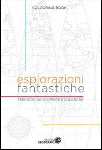 Copertina di 'Esplorazioni fantastiche. Territori da scoprire e colorare'