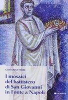 I mosaici del battistero di San Giovanni in Fonte a Napoli - Ferri Giovanna