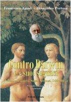 Contro Darwin e i suoi seguaci (Nietzsche, Zapatero, Singer, Veronesi, Odifreddi...) - Agnoli Francesco, Pertosa Alessandro