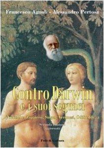 Copertina di 'Contro Darwin e i suoi seguaci (Nietzsche, Zapatero, Singer, Veronesi, Odifreddi...)'