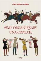 Come organizzare una crociata - Christopher Tyerman
