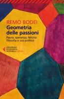 Geometria delle passioni. Paura, speranza, felicità, filosofia e uso politico - Bodei Remo
