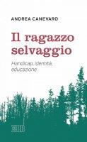 Il Ragazzo selvaggio - Andrea Canevaro