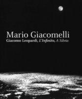 Mario Giacomelli. Leopardi, L'infinito, A Silvia. Catalogo della mostra (Recanati, dicembre 2018-maggio 2019). Ediz. illustrata