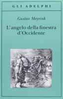 L' angelo della finestra d'Occidente - Meyrink Gustav