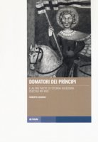 Domatori dei principi e altre note di storia svizzera (secoli XII-XVI) - Leggero Roberto