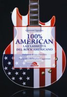 100% American. La classicità del rock americano - Ippolito Giovanni