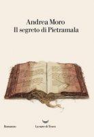 Il segreto di Pietramala - Moro Andrea