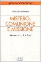 Mistero, comunione e missione. Manuale di ecclesiologia - Semeraro Marcello