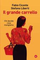 Il grande carrello - Stefano Liberti, Fabio Ciconte