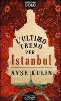 L' ultimo treno per Istanbul - Kulin Ayse