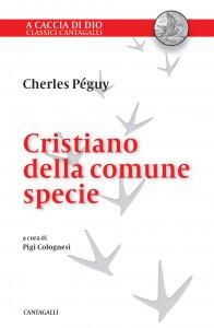 Copertina di 'Cristiano della comune specie. In difesa della fede dei semplici.'