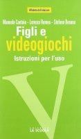Figli e videogiochi. Istruzioni per l'uso - Manuela Cantoia , Lorenzo Romeo , Stefano Besana