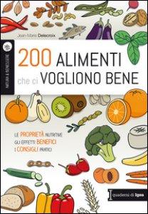 Copertina di '200 alimenti che ci vogliono bene. Le proprietà nutritive. Gli effetti benefici. I consigli pratici'