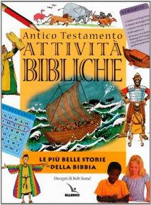 Copertina di 'Attività bibliche. Antico Testamento. Le più belle storie della Bibbia'