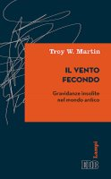Il vento fecondo - Troy W. Martin