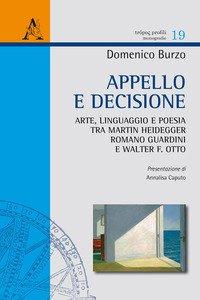 Copertina di 'Appello e decisione. Arte, linguaggio e poesia tra Martin Heidegger, Romano Guardini e Walter F. Otto'