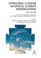 Attraverso i confini: inconscio, alterità, individuazione. Atti del 17° Congresso nazionale del Centro Italiano di Psicologia Analitica - Picone Francesca