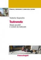 Teatromoto. Utopie possibili e scenari da realizzare - Esposito Valeria
