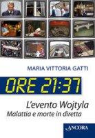 Ore 21:37. L'evento Wojtyla. Malattia e morte in diretta - Gatti M. Vittoria