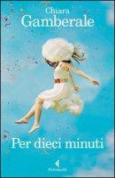 Per dieci minuti - Gamberale Chiara