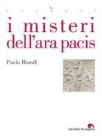 I misteri dell'Ara Pacis - Biondi Paolo