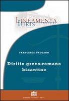 Diritto greco-romano bizantino - Galgano Francesca