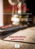 Brescia, 1836 anno del colera. Nelle lettere di Gaetano Scandella - Bertoli Alessandro, Vaglia Alberto