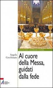 Copertina di 'Al cuore della Messa, guidati dalla fede'