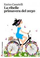 La ribelle primavera del 2030 - Casartelli Enrico