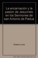 La encarnación y la pasion de Jesucristo en los Sermones de san Antonio de Padua - Luna Octavio