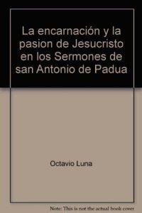 Copertina di 'La encarnación y la pasion de Jesucristo en los Sermones de san Antonio de Padua'