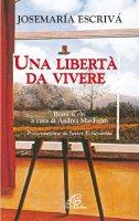 Una libertà da vivere - Escrivá de Balaguer Josemaría