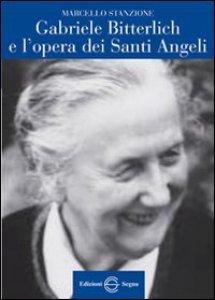 Copertina di 'Gabriele Bitterlich e l'opera dei Santi Angeli'