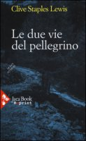Le due vie del pellegrino - Lewis Clive S.