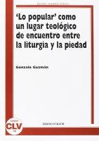 Lo popular como un lugar teologico de encuentro entre la liturgia y la piedad. (PIL, 11). - Gonzalo Guzmán