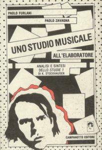 Copertina di 'Uno studio musicale all'elaboratore. Analisi e sintesi dello Studie 1 di K. Stockhausen'