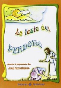 Copertina di 'La festa del perdono. Cammino di preparazione alla prima riconciliazione'