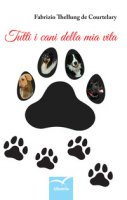 Tutti i cani della mia vita - Thellung de Courtelary Fabrizio