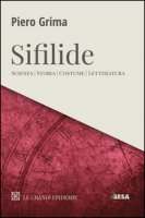 Le Sifilide. Scienza, storia, costume, letteratura - Grima Piero