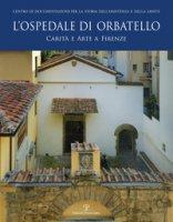 L' ospedale di Orbatello. Carità e arte a Firenze