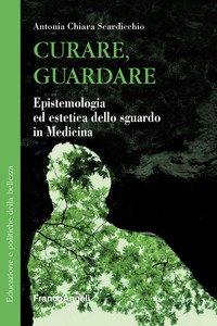 Copertina di 'Curare, guardare. Epistemologia ed estetica dello sguardo in medicina'
